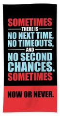 Sometimes There Is No Next Time No Timeouts Gym Motivational Quotes Poster Beach Towel