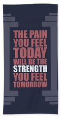 The Pain You Feel Today Will Be The Strength You Feel Tomorrow Gym Motivational Quotes Poster Beach Towel