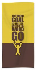 The Word Goal Is Useless Without The Word Go Gym Motivational Quotes Beach Towel