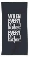 When Every Action Has A Purpose Every Action Has A Result Gym Motivational Quotes Beach Towel