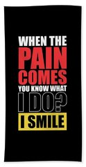 When The Pain Comes You Know What I Do? I Smile Gym Inspirational Quotes Poster Beach Towel