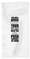 You Will Never Know Your Limits Until You Push Yourself To Them Gym Motivational Quotes Poster Beach Towel