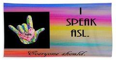 I Speak Asl Everyone Should Beach Towel