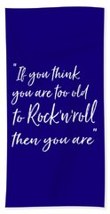 If You Think You Are  Too Old Beach Towel