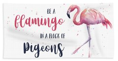Be A Flamingo In A Flock Of Pigeons Beach Towel