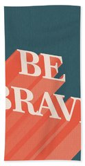 Be Brave  Beach Towel