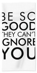 Be So Good They Can't Ignore You - Minimalist Print - Typography - Quote Poster Beach Towel