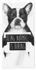Being Normal Is Boring Beach Towel