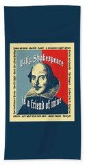 Billy Shakespeare Is A Friend Of Mine Beach Towel