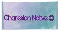 Charleston Native Text 1 Beach Towel