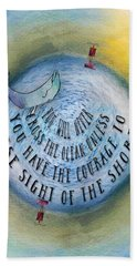 Courage To Lose Sight Of The Shore Mini Ocean Planet World Beach Towel