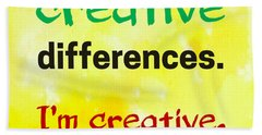 Beach Towel featuring the digital art Creative Differences Quote Art by Bob Baker