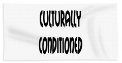 Culturally Condition - Conscious Mindful Quotes Beach Towel