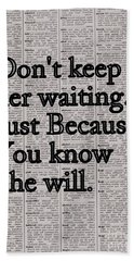 Don't Keep Her Waiting.just Because. You Know She Will. Beach Towel