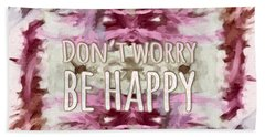 Don't Worry Be Happy Beach Towel by Bonnie Bruno