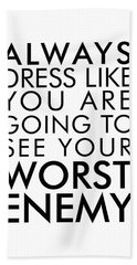 Dress Like You're Going To See Your Worst Enemy - Minimalist Print - Typography - Quote Poster Beach Towel