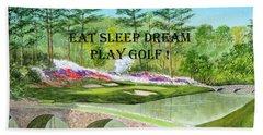 Eat Sleep Dream Play Golf - Augusta National 12th Hole Beach Sheet by Bill Holkham