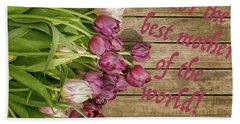 Beach Towel featuring the photograph For The Best Mother Of The World by Patricia Hofmeester