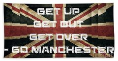 Get Up,get Out, Get Over,go Manchester Beach Towel