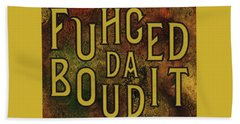Beach Towel featuring the digital art Gold Fuhgeddaboudit by Megan Dirsa-DuBois