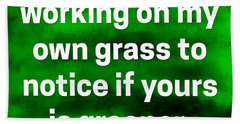 Beach Towel featuring the digital art Grass Is Greener Quote Art by Bob Baker