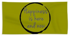 Happiness Is Here And Now Beach Towel by Julie Niemela