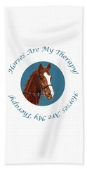 Horses Are My Therapy Beach Towel