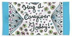Hug A Caregiver Beach Towel by Carole Brecht