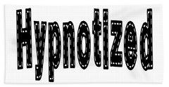 Hypnotized - Love Quote Print Beach Towel