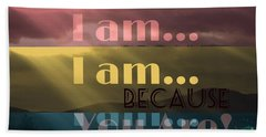 I Am Because You Are Beach Towel