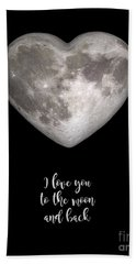 I Love You To The Moon And Back Beach Towel