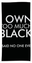 I Own Too Much Black Beach Towel