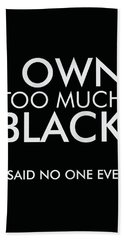 I Own Too Much Black - Minimalist Print - Typography - Quote Poster Beach Towel
