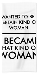 I Wanted To Be A Certain Kind Of Woman - Minimalist Print - Typography - Quote Poster Beach Towel