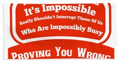 I Will Prove You Wrong  Beach Towel