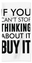 If You Can't Stop Thinking About It, Buy It - Minimalist Print - Typography - Quote Poster Beach Towel