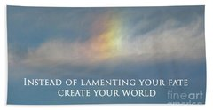 Instead Of Lamenting Your Fate Create Your World Beach Towel