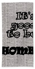 It's Good To Be Home Beach Towel