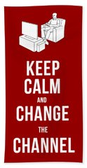Keep Calm And Change The Channel Tee Beach Towel