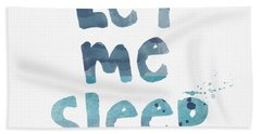 Let Me Sleep  Beach Towel