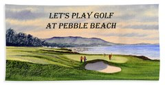 Let-s Play Golf At Pebble Beach Beach Towel by Bill Holkham