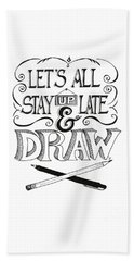 Beach Towel featuring the drawing Lets All Stay Up Late And Draw by Cindy Garber Iverson