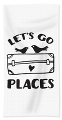 Let's Go Places Travel Typography Quote Beach Towel