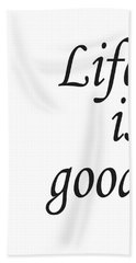 Life Is Good Beach Towel