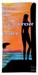 Life Is Not A Spectator Sport Beach Towel