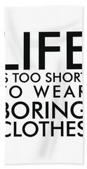 Life Is Too Short To Wear Boring Clothes - Minimalist Print - Typography - Quote Poster Beach Towel