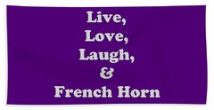 Live Love Laugh And French Horn 5600.02 Beach Towel