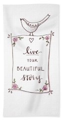 Live Your Beautiful Story Beach Towel by Elizabeth Robinette Tyndall