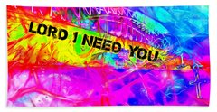 Lord I Need You N Beach Towel