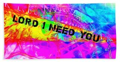 Lord I Need You Time Beach Towel